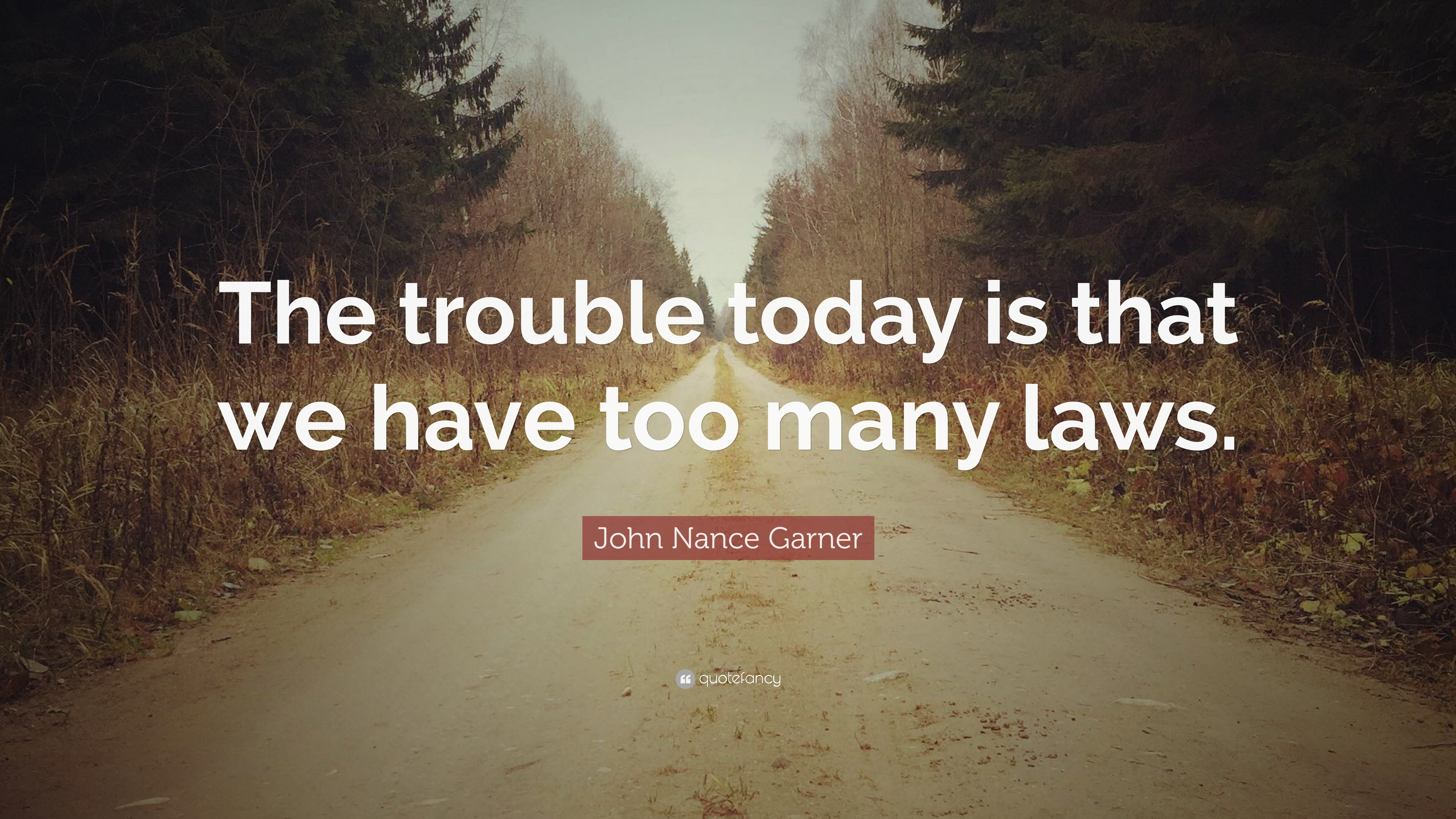 1544745-John-Nance-Garner-Quote-The-trouble-today-is-that-we-have-too-many.jpg