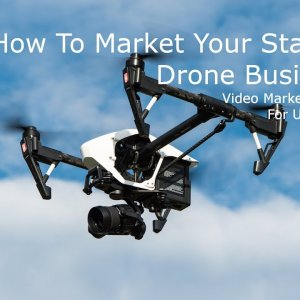 How To Market Your Startup Drone Business. Marketing Tips UAV Pilots